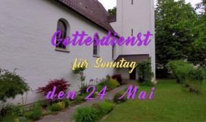 Gottesdienst am 24. Mai