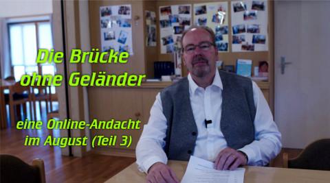 """""""Die Brücke ohne Geländer"""" – eine Online-Andacht im August (Teil 3)"""
