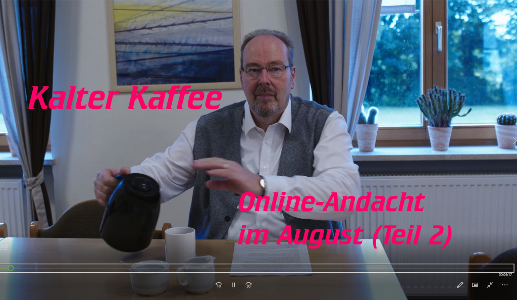 Kalter Kaffee - Online-Andacht im August (Teil 2)