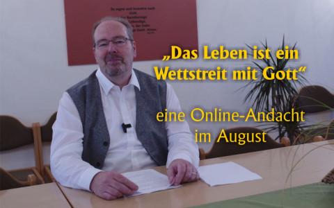 """""""Das Leben ist ein Wettstreit mit Gott"""" – Eine Online-Andacht im August"""