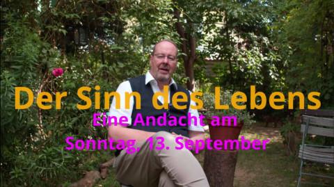 """""""Der Sinn des Lebens"""" – Online-Andacht im September (Teil 1)"""