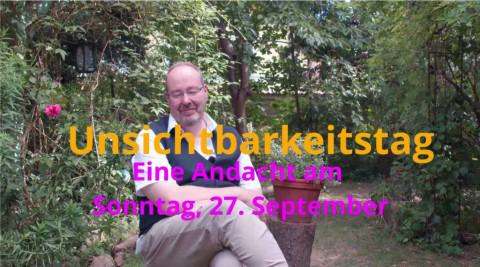 Der Unsichtbarkeitstag – Online-Andacht im September (Teil 3)