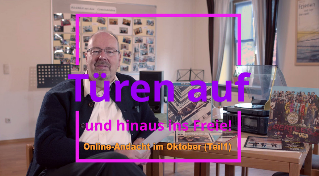Türen auf und hinaus ins Freie! - Onlineandacht im Oktober (Teil1)